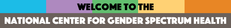 Welcome to the National Center for Gender Spectrum Health