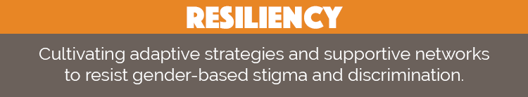 Resiliency: Cultivating adaptive strategies and supportive networks to resist gender-based stigma and discrimination.